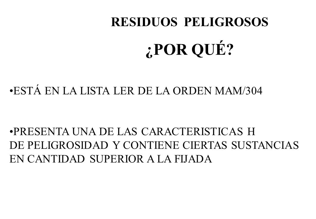 ¿POR QUÉ RESIDUOS PELIGROSOS ESTÁ EN LA LISTA LER DE LA ORDEN MAM/304