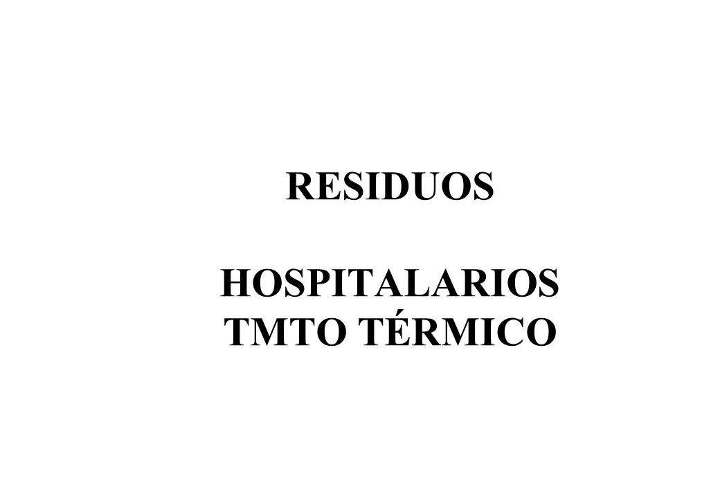 RESIDUOS HOSPITALARIOS TMTO TÉRMICO