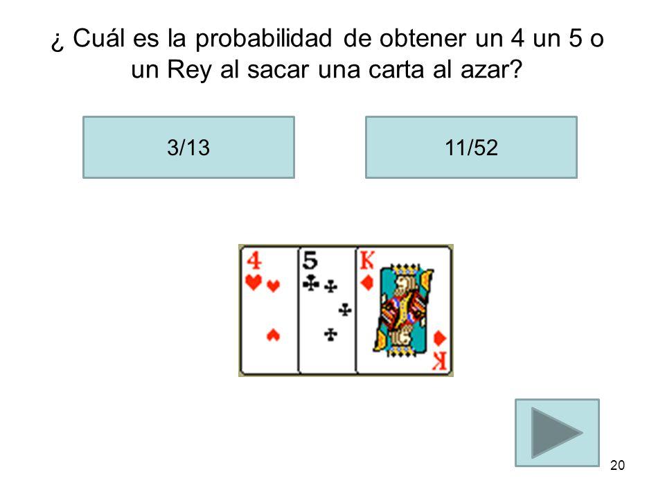 ¿ Cuál es la probabilidad de obtener un 4 un 5 o un Rey al sacar una carta al azar