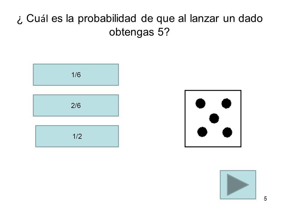 ¿ Cuál es la probabilidad de que al lanzar un dado obtengas 5