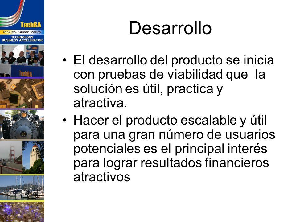 Desarrollo El desarrollo del producto se inicia con pruebas de viabilidad que la solución es útil, practica y atractiva.