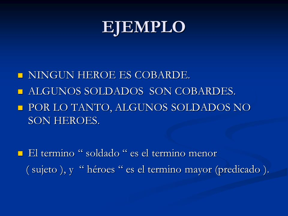 EJEMPLO NINGUN HEROE ES COBARDE. ALGUNOS SOLDADOS SON COBARDES.