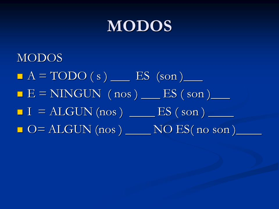 MODOS MODOS A = TODO ( s ) ___ ES (son )___