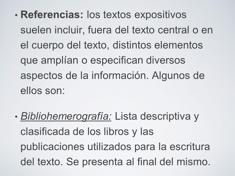 Referencias: los textos expositivos suelen incluir, fuera del texto central o en el cuerpo del texto, distintos elementos que amplían o especifican diversos aspectos de la información. Algunos de ellos son: