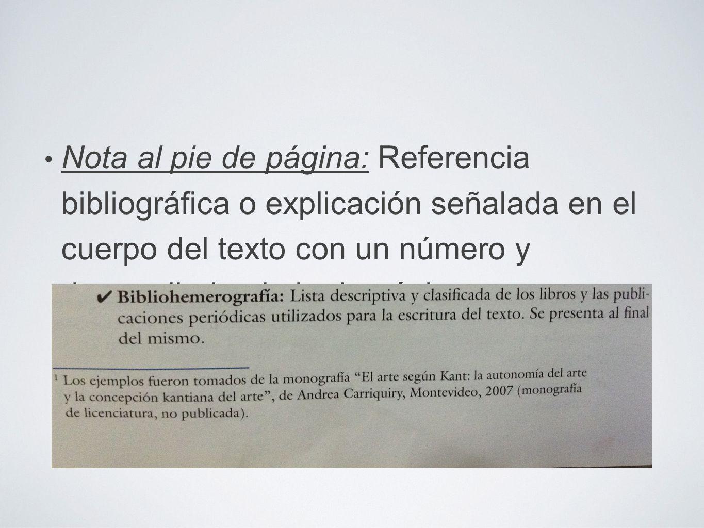 Nota al pie de página: Referencia bibliográfica o explicación señalada en el cuerpo del texto con un número y desarrollada al pie de página.
