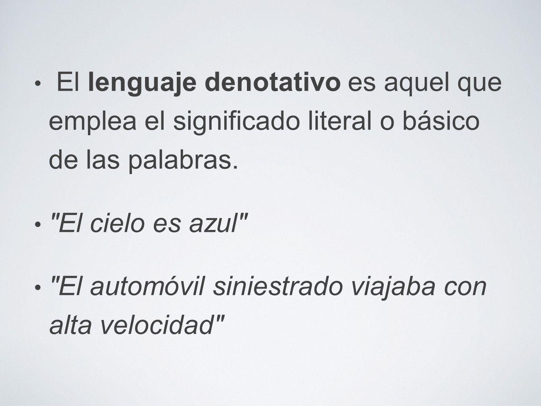 El lenguaje denotativo es aquel que emplea el significado literal o básico de las palabras.