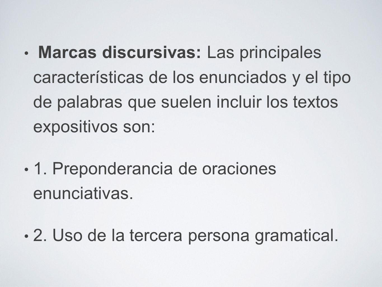 Marcas discursivas: Las principales características de los enunciados y el tipo de palabras que suelen incluir los textos expositivos son: