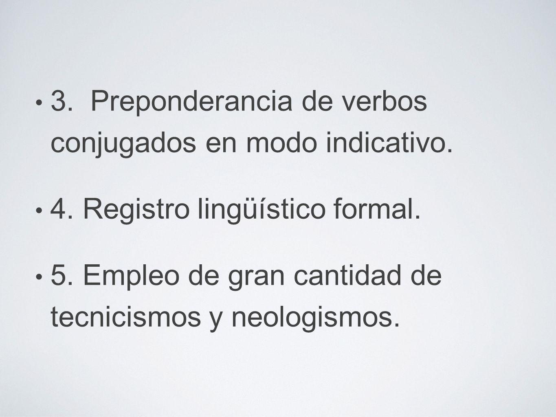3. Preponderancia de verbos conjugados en modo indicativo.