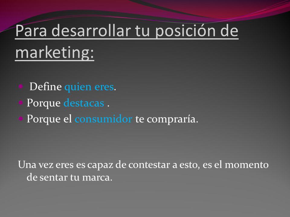 Para desarrollar tu posición de marketing: