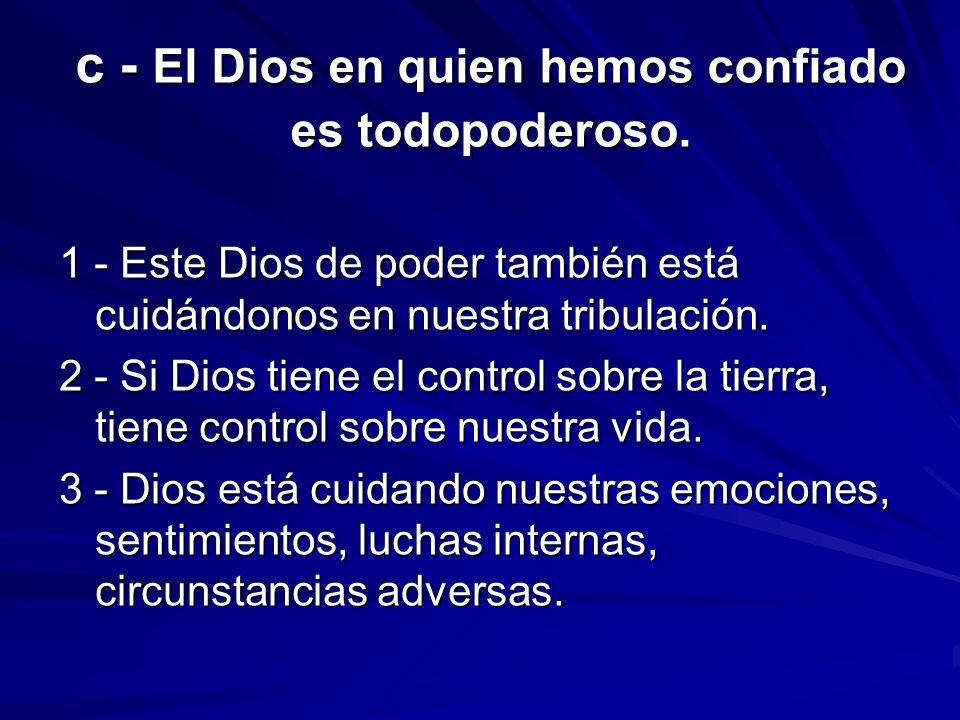c - El Dios en quien hemos confiado es todopoderoso.