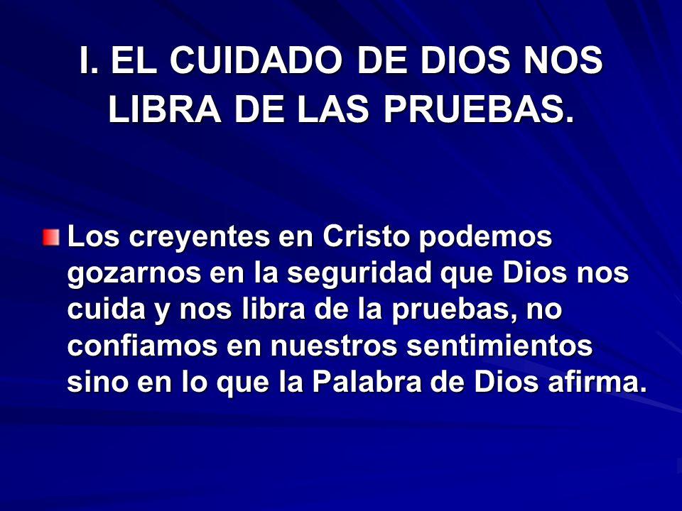 I. EL CUIDADO DE DIOS NOS LIBRA DE LAS PRUEBAS.