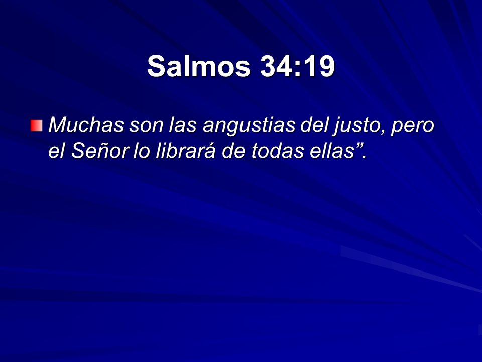 Salmos 34:19 Muchas son las angustias del justo, pero el Señor lo librará de todas ellas .