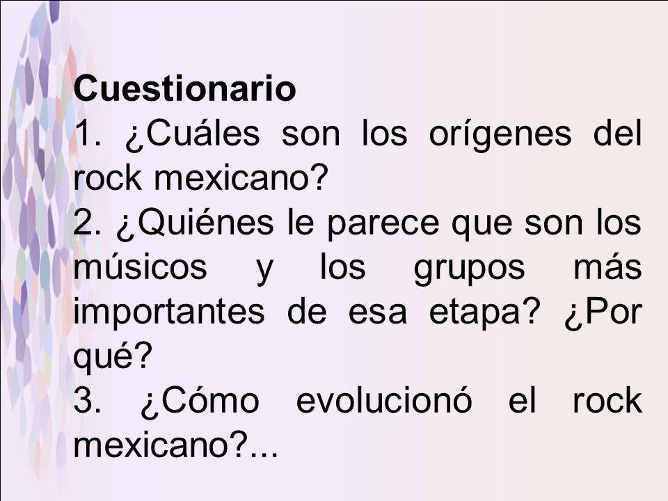 Cuestionario 1. ¿Cuáles son los orígenes del rock mexicano