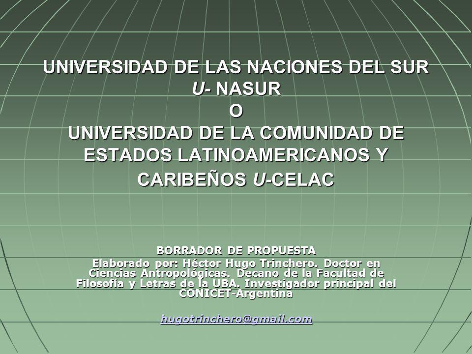 UNIVERSIDAD DE LAS NACIONES DEL SUR U- NASUR O UNIVERSIDAD DE LA COMUNIDAD DE ESTADOS LATINOAMERICANOS Y CARIBEÑOS U-CELAC