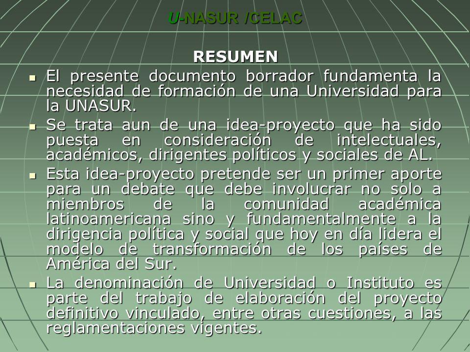 U-NASUR /CELAC RESUMEN. El presente documento borrador fundamenta la necesidad de formación de una Universidad para la UNASUR.