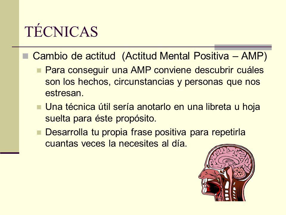 TÉCNICAS Cambio de actitud (Actitud Mental Positiva – AMP)