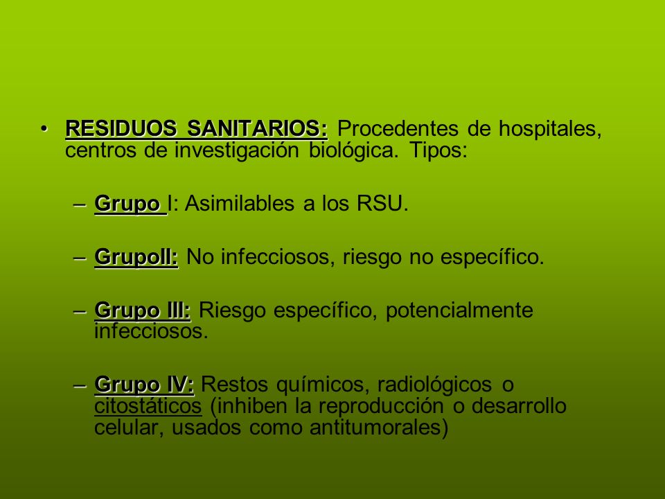 RESIDUOS SANITARIOS: Procedentes de hospitales, centros de investigación biológica. Tipos: