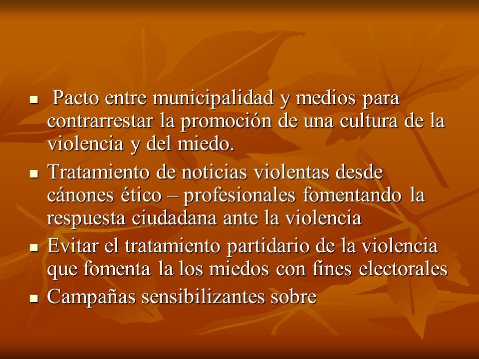 Pacto entre municipalidad y medios para contrarrestar la promoción de una cultura de la violencia y del miedo.