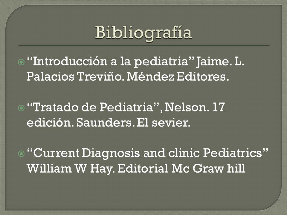 Bibliografía Introducción a la pediatria Jaime. L. Palacios Treviño. Méndez Editores.