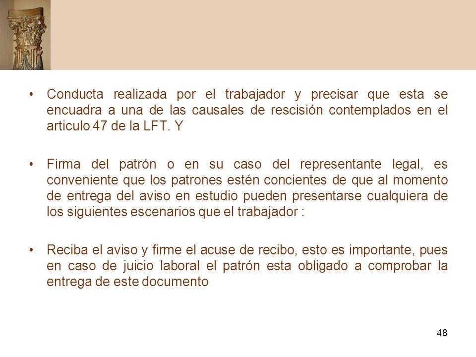 Conducta realizada por el trabajador y precisar que esta se encuadra a una de las causales de rescisión contemplados en el articulo 47 de la LFT. Y