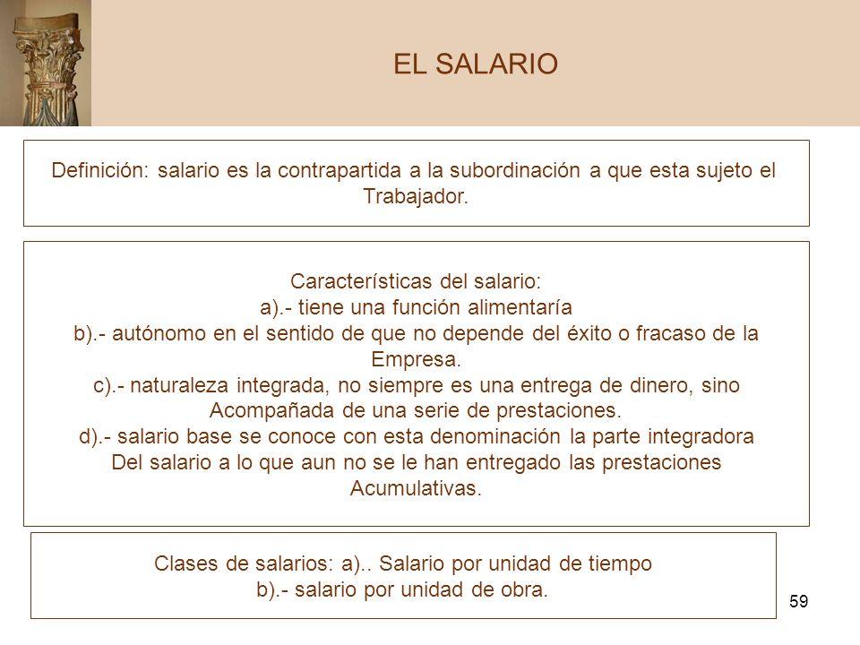 EL SALARIO Definición: salario es la contrapartida a la subordinación a que esta sujeto el. Trabajador.