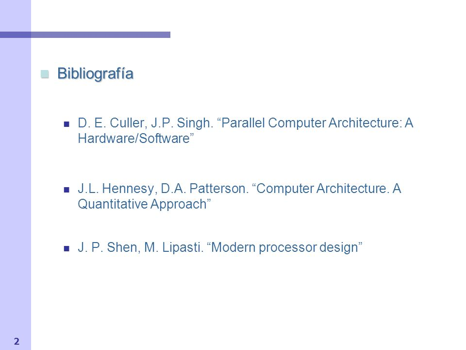 Bibliografía D. E. Culler, J.P. Singh. Parallel Computer Architecture: A Hardware/Software