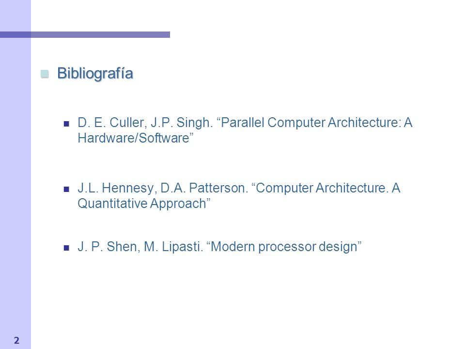 BibliografíaD. E. Culler, J.P. Singh. Parallel Computer Architecture: A Hardware/Software