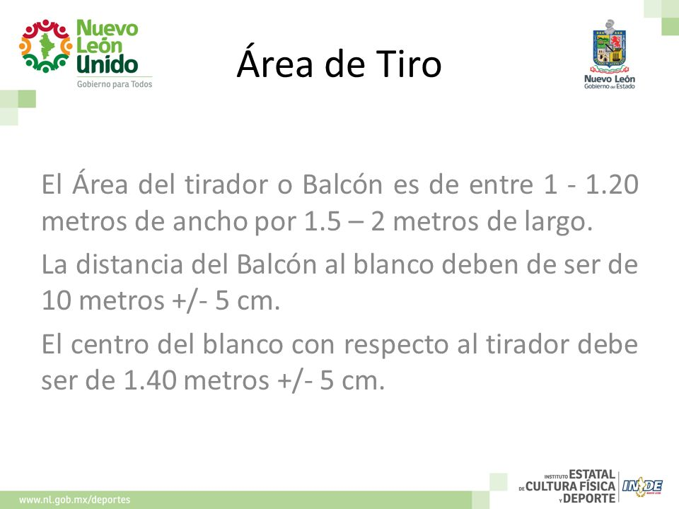 Área de Tiro El Área del tirador o Balcón es de entre 1 - 1.20 metros de ancho por 1.5 – 2 metros de largo.