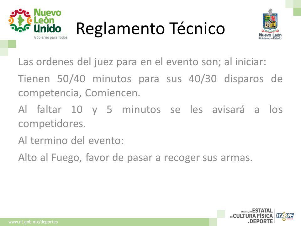 Reglamento Técnico Las ordenes del juez para en el evento son; al iniciar: Tienen 50/40 minutos para sus 40/30 disparos de competencia, Comiencen.