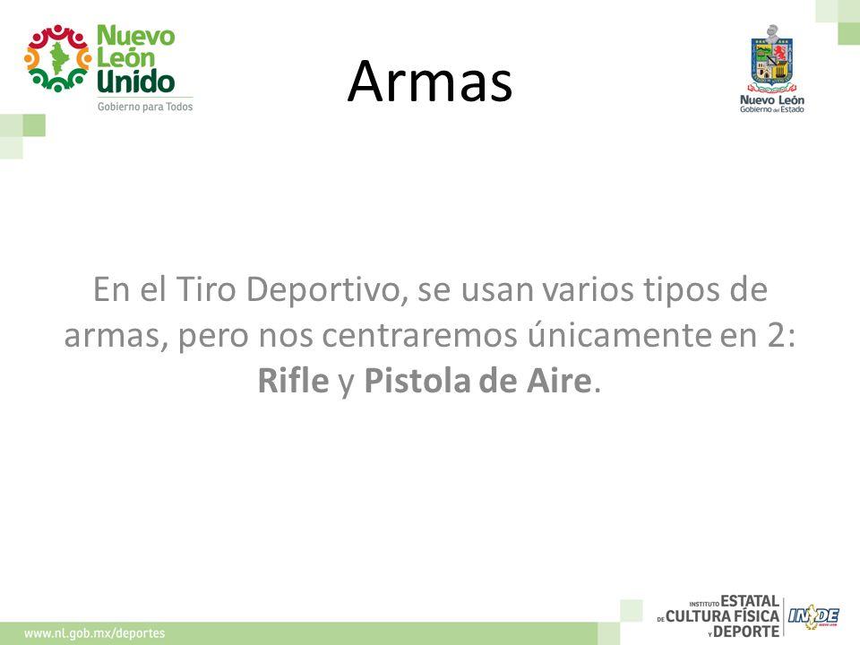 Armas En el Tiro Deportivo, se usan varios tipos de armas, pero nos centraremos únicamente en 2: Rifle y Pistola de Aire.