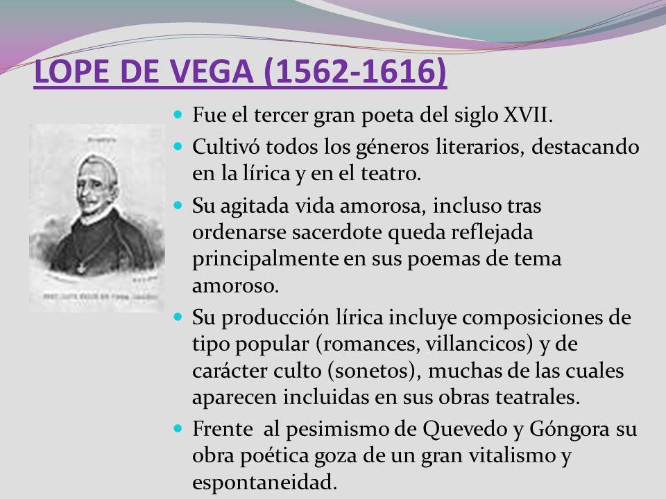 LOPE DE VEGA (1562-1616) Fue el tercer gran poeta del siglo XVII.