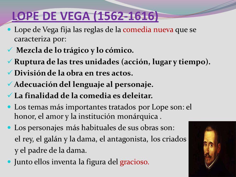 LOPE DE VEGA (1562-1616)Lope de Vega fija las reglas de la comedia nueva que se caracteriza por: Mezcla de lo trágico y lo cómico.