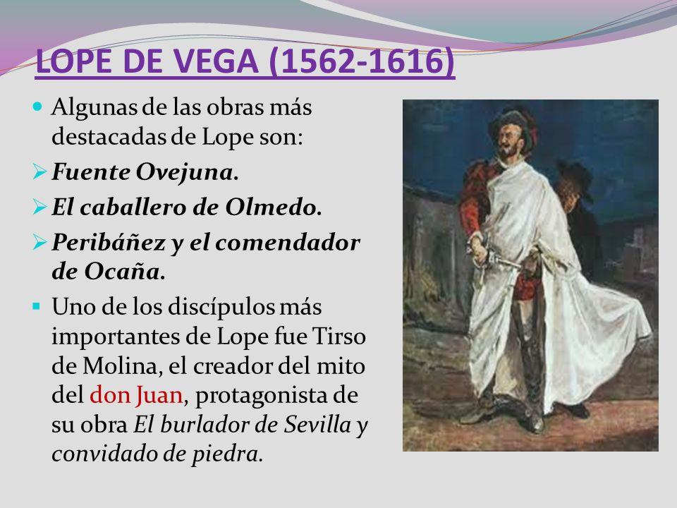 LOPE DE VEGA (1562-1616) Algunas de las obras más destacadas de Lope son: Fuente Ovejuna. El caballero de Olmedo.