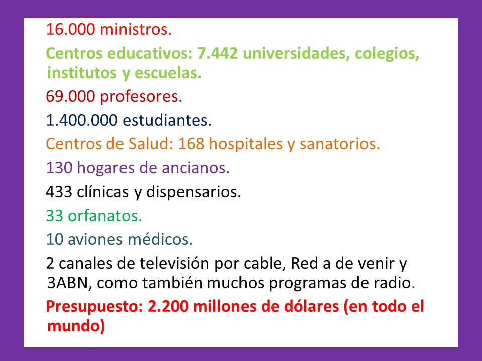 16.000 ministros. Centros educativos: 7.442 universidades, colegios, institutos y escuelas. 69.000 profesores.