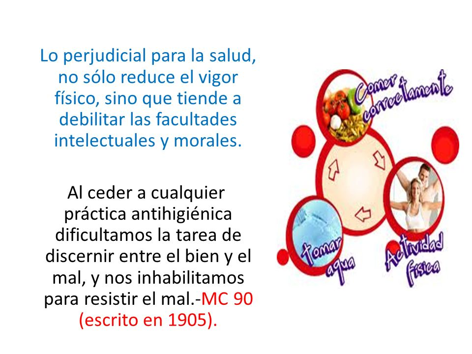 Lo perjudicial para la salud, no sólo reduce el vigor físico, sino que tiende a debilitar las facultades intelectuales y morales.