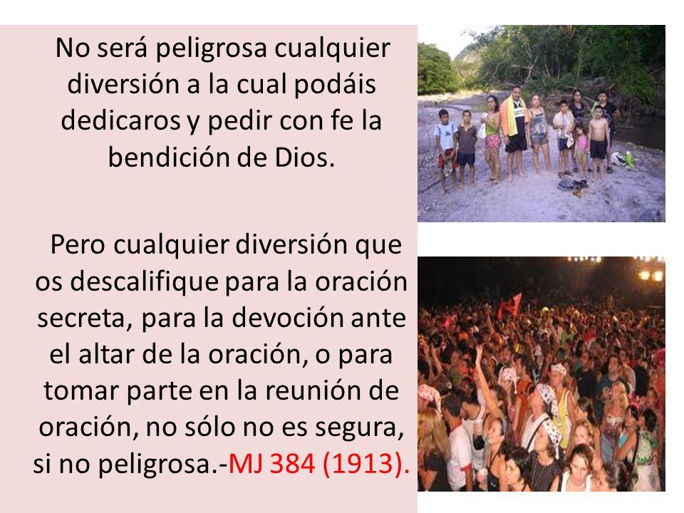No será peligrosa cualquier diversión a la cual podáis dedicaros y pedir con fe la bendición de Dios.