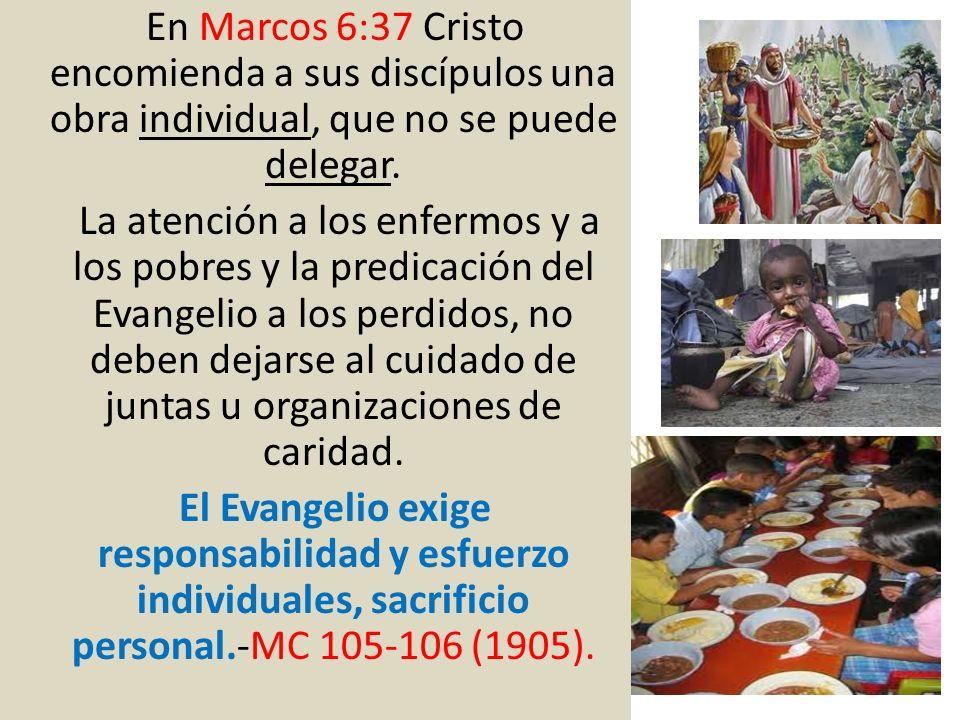 En Marcos 6:37 Cristo encomienda a sus discípulos una obra individual, que no se puede delegar.