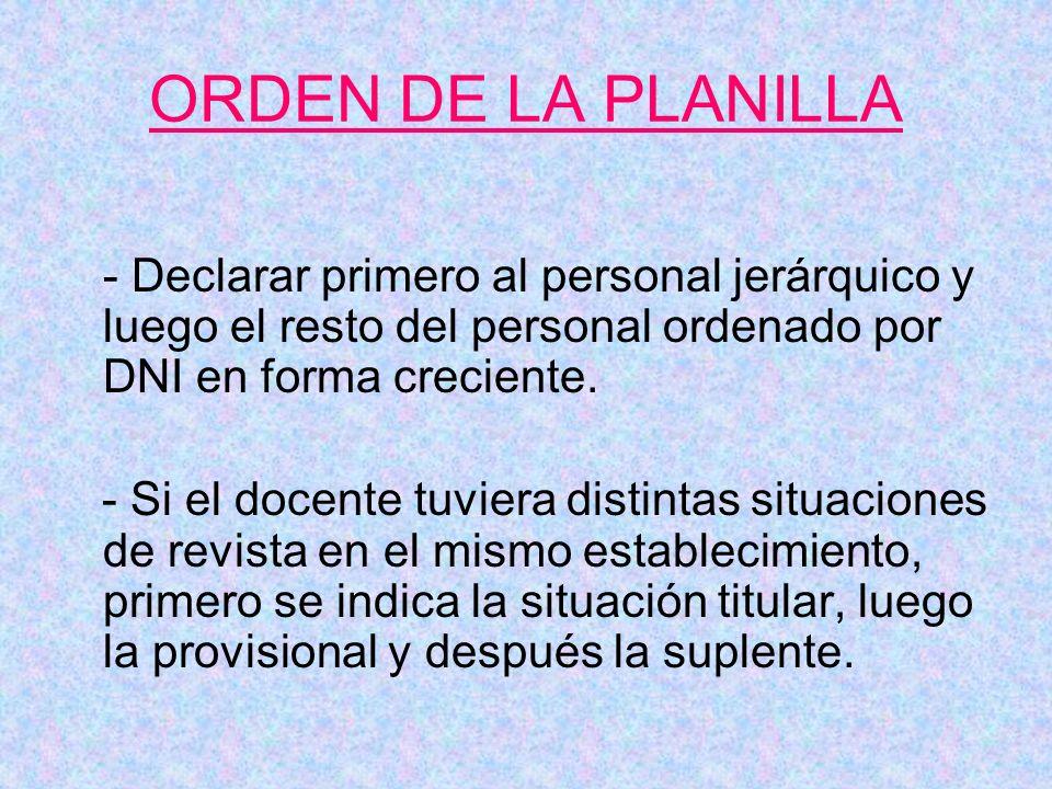 ORDEN DE LA PLANILLA - Declarar primero al personal jerárquico y luego el resto del personal ordenado por DNI en forma creciente.