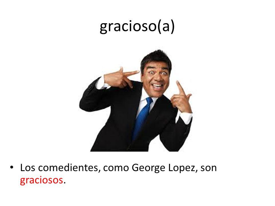 gracioso(a) Los comedientes, como George Lopez, son graciosos.