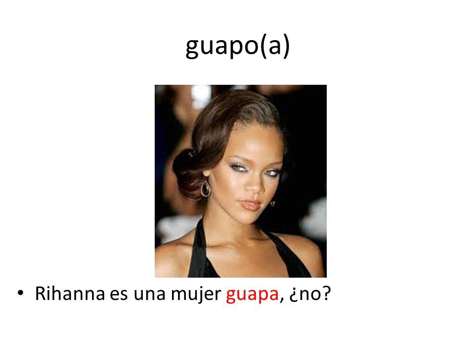 guapo(a) Rihanna es una mujer guapa, ¿no