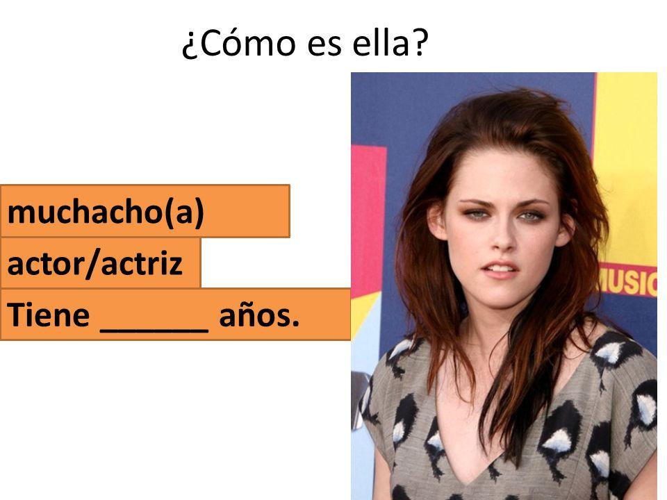 ¿Cómo es ella muchacho(a) actor/actriz Tiene ______ años.