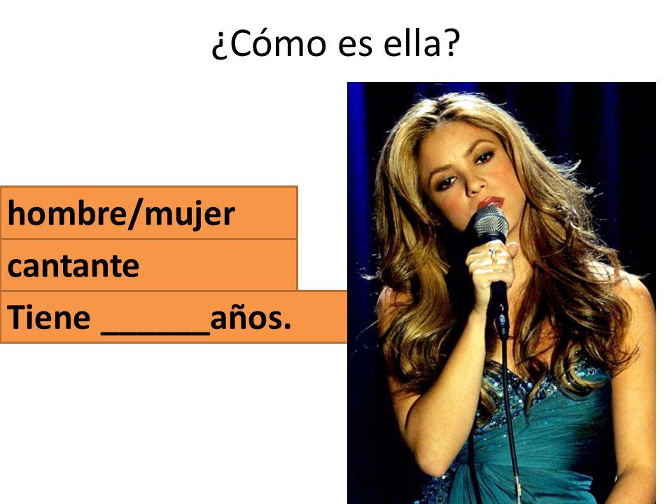 ¿Cómo es ella hombre/mujer cantante Tiene ______años.
