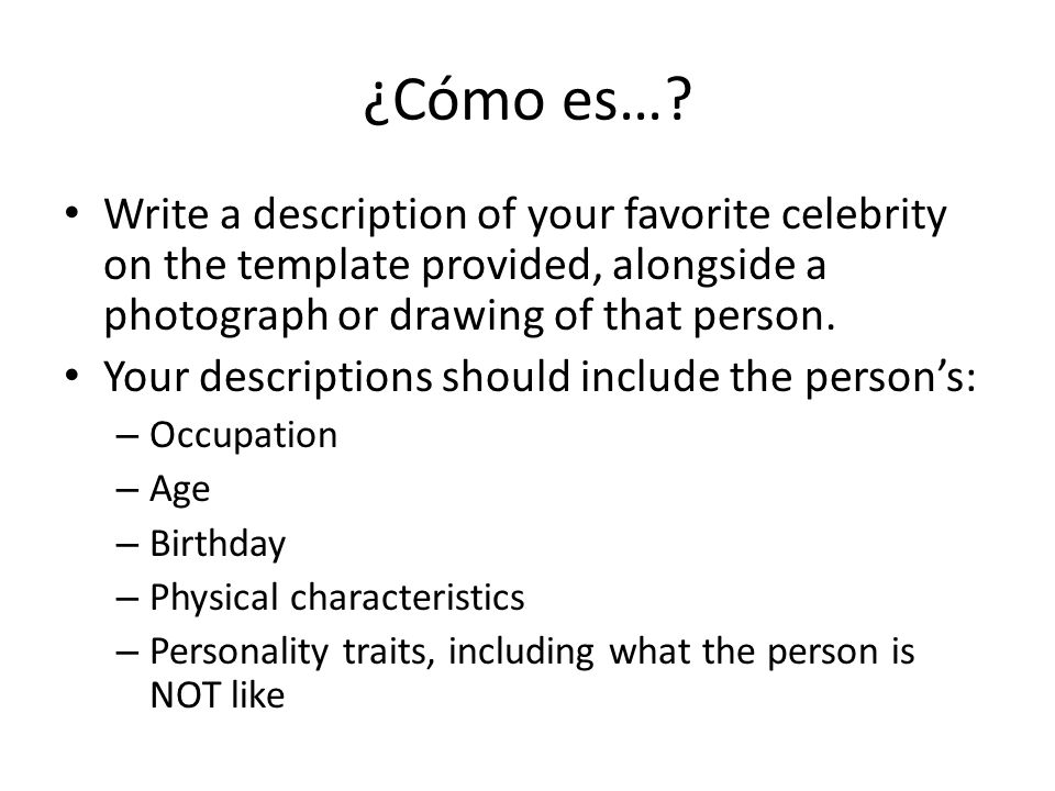 ¿Cómo es… Write a description of your favorite celebrity on the template provided, alongside a photograph or drawing of that person.