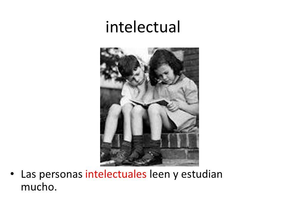intelectual Las personas intelectuales leen y estudian mucho.