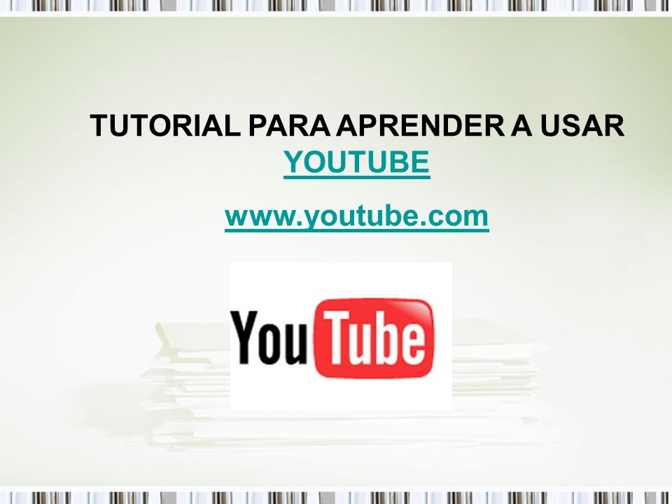 TUTORIAL PARA APRENDER A USAR YOUTUBE