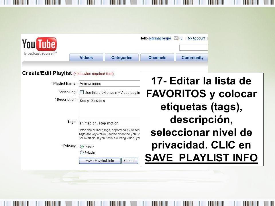 17- Editar la lista de FAVORITOS y colocar etiquetas (tags), descripción, seleccionar nivel de privacidad.