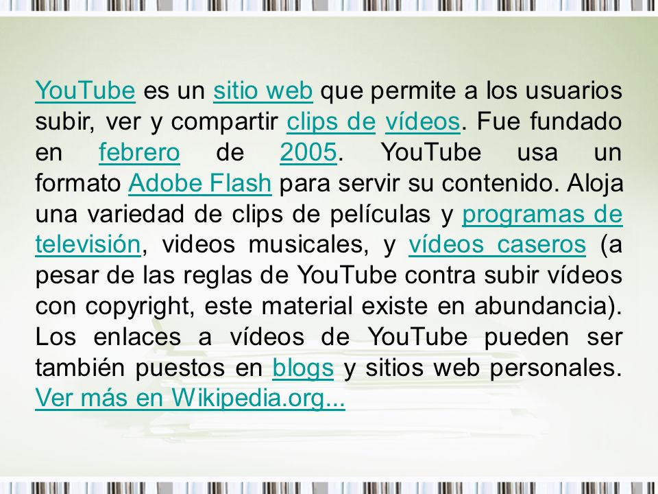 YouTube es un sitio web que permite a los usuarios subir, ver y compartir clips de vídeos.