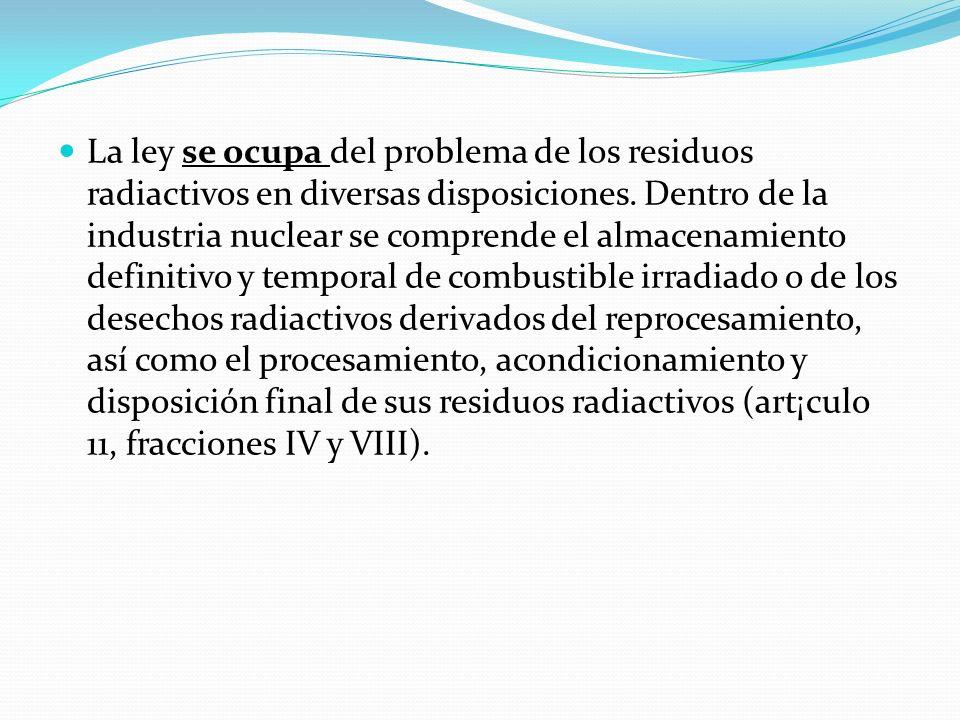 La ley se ocupa del problema de los residuos radiactivos en diversas disposiciones.