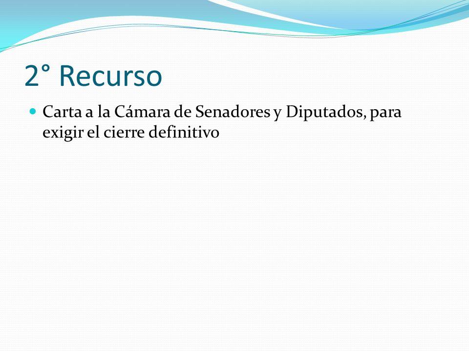 2° Recurso Carta a la Cámara de Senadores y Diputados, para exigir el cierre definitivo