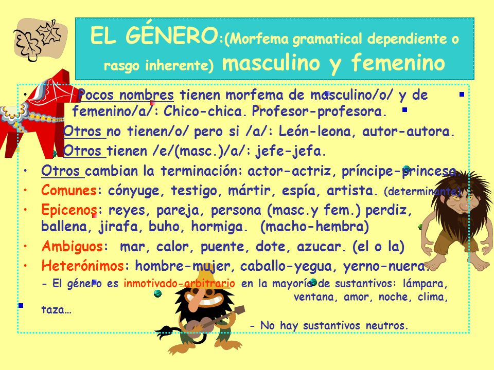 EL GÉNERO:(Morfema gramatical dependiente o rasgo inherente) masculino y femenino